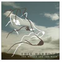 """""""The Wicked and The Wild"""" is an emotion-driven indie rock experience from This Harbour"""