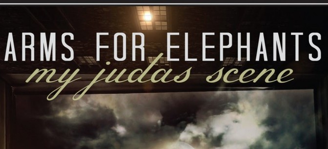 "Review: Arms For Elephants – ""My Judas Scene"""