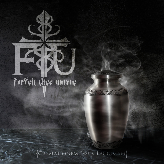 "Review: Forfeit Thee Untrue – ""Cremationem Jesus Lacrimam"""