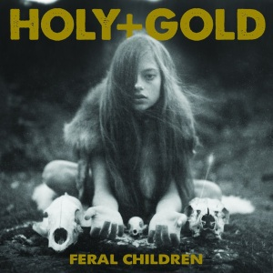 Holy Gold Feral Children album art